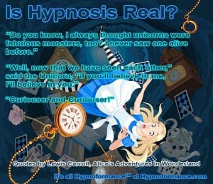 Is hypnosis real? asked Alice. It's all Hypnoformance said the cat.