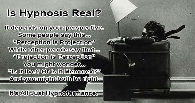 Is hypnosis real? Perception. Is it Live or is it Memorex?