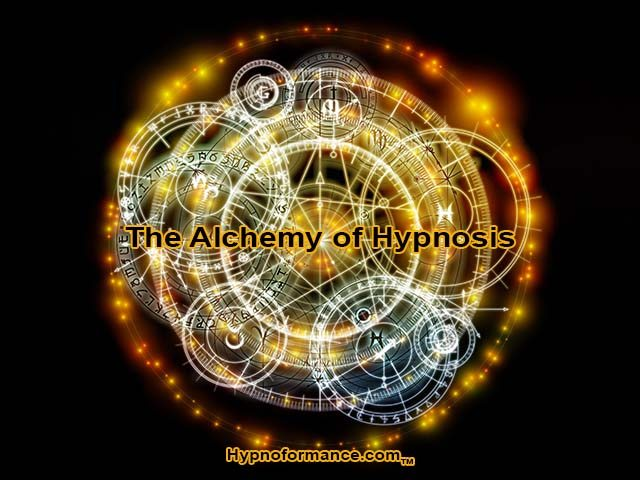 The Alchemy of Hypnosis, Hypnoformance, Hypnotherapy