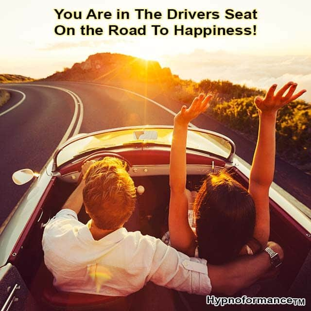 You are in the drivers seat on the road to happiness